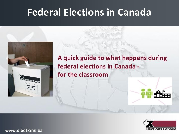 Federal Elections in Canada A quick guide to what happens during federal elections in