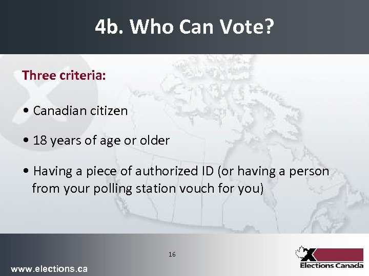 4 b. Who Can Vote? Three criteria: • Canadian citizen • 18 years of