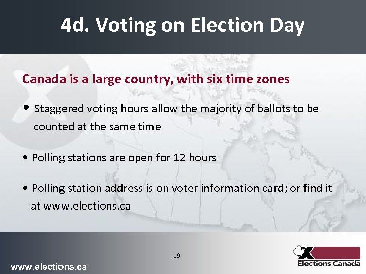 4 d. Voting on Election Day Canada is a large country, with six time