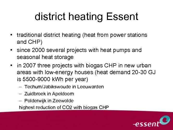 district heating Essent • traditional district heating (heat from power stations and CHP) •