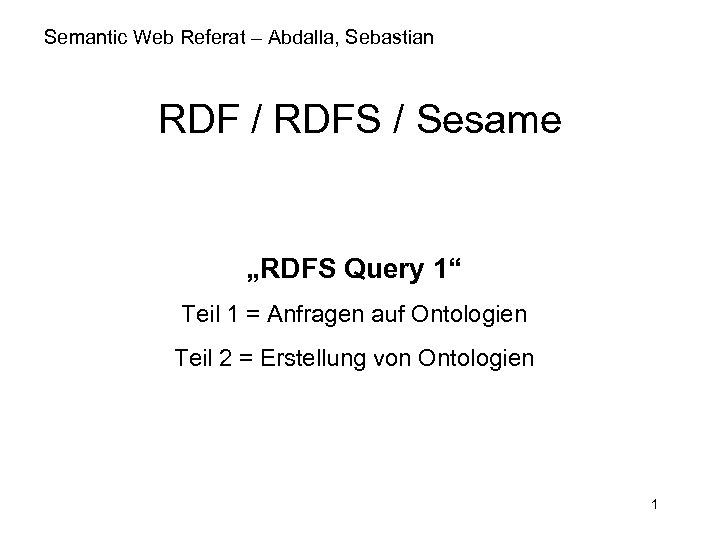 """Semantic Web Referat – Abdalla, Sebastian RDF / RDFS / Sesame """"RDFS Query 1"""""""