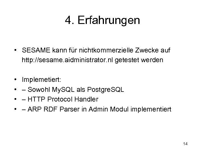 4. Erfahrungen • SESAME kann für nichtkommerzielle Zwecke auf http: //sesame. aidministrator. nl getestet