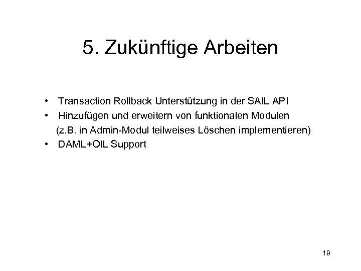 5. Zukünftige Arbeiten • Transaction Rollback Unterstützung in der SAIL API • Hinzufügen und