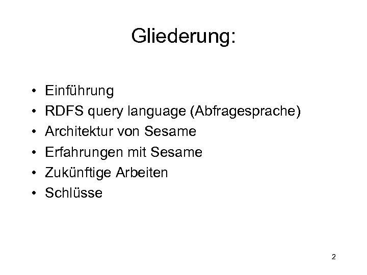 Gliederung: • • • Einführung RDFS query language (Abfragesprache) Architektur von Sesame Erfahrungen mit