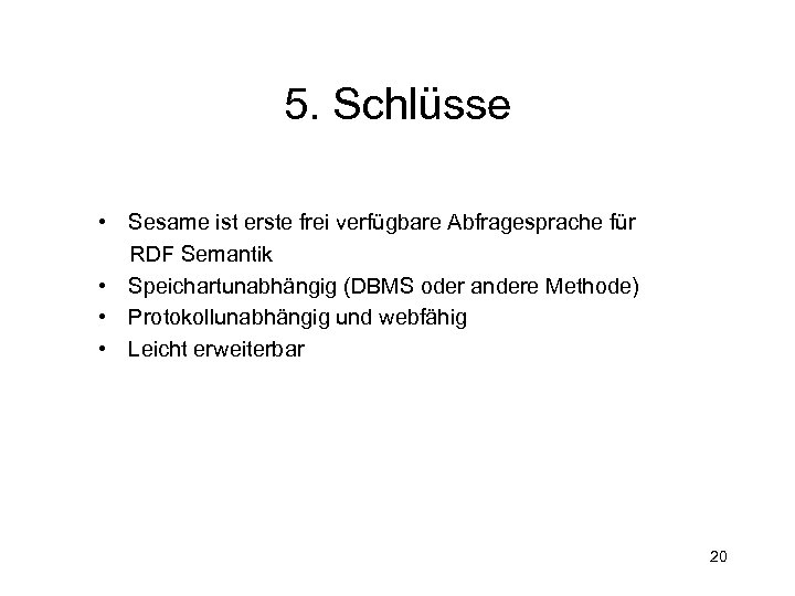5. Schlüsse • Sesame ist erste frei verfügbare Abfragesprache für RDF Semantik • Speichartunabhängig