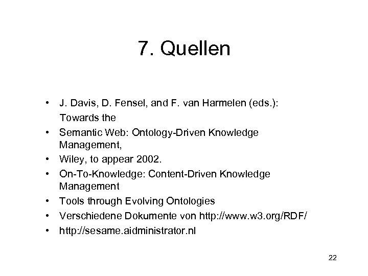 7. Quellen • J. Davis, D. Fensel, and F. van Harmelen (eds. ): Towards