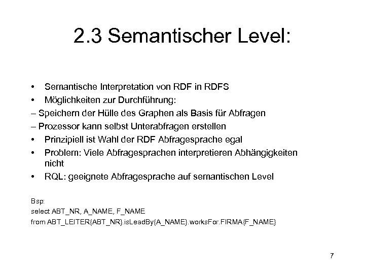 2. 3 Semantischer Level: • Semantische Interpretation von RDF in RDFS • Möglichkeiten zur