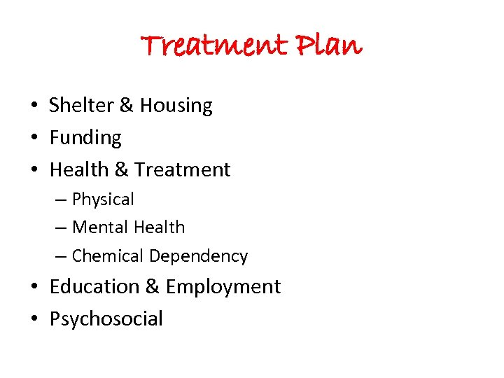 Treatment Plan • Shelter & Housing • Funding • Health & Treatment – Physical