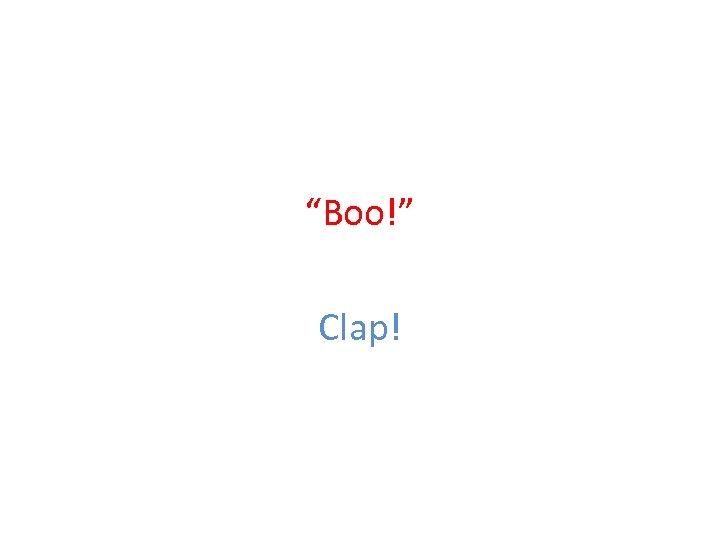 """Boo!"" Clap!"