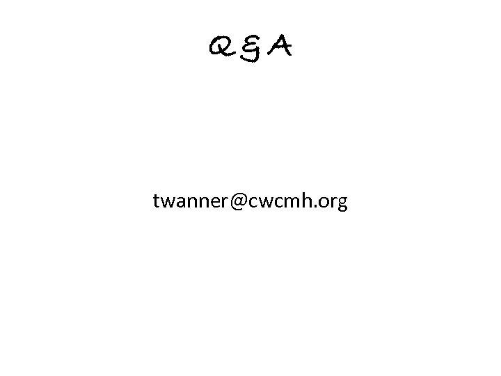 Q&A twanner@cwcmh. org