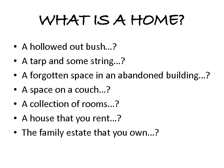 WHAT IS A HOME? • • A hollowed out bush…? A tarp and some
