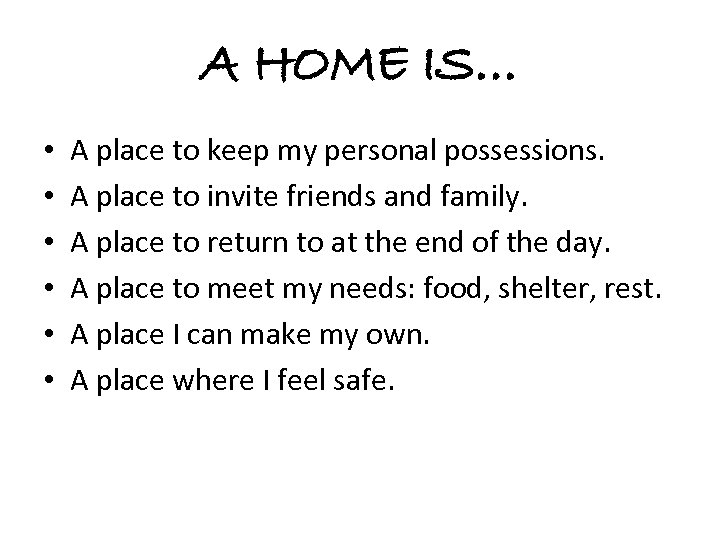 A HOME IS… • • • A place to keep my personal possessions. A