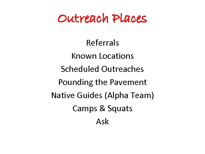 Outreach Places Referrals Known Locations Scheduled Outreaches Pounding the Pavement Native Guides (Alpha Team)