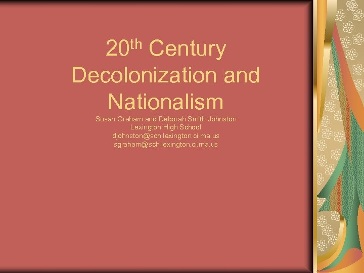 20 th Century Decolonization and Nationalism Susan Graham and Deborah Smith Johnston Lexington High
