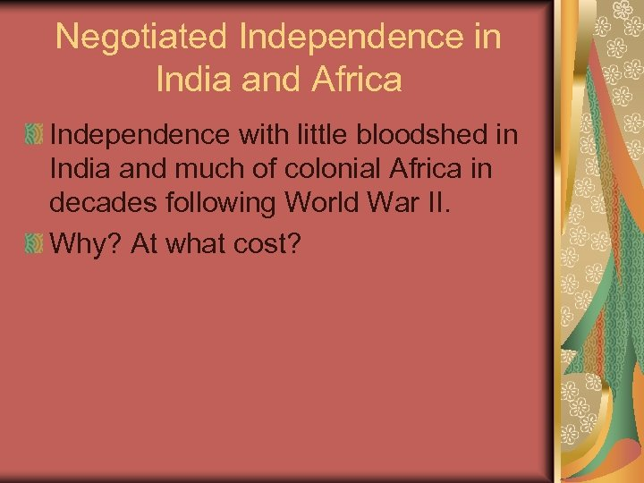 Negotiated Independence in India and Africa Independence with little bloodshed in India and much
