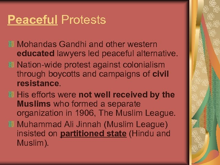 Peaceful Protests Mohandas Gandhi and other western educated lawyers led peaceful alternative. Nation-wide protest