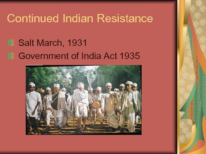 Continued Indian Resistance Salt March, 1931 Government of India Act 1935
