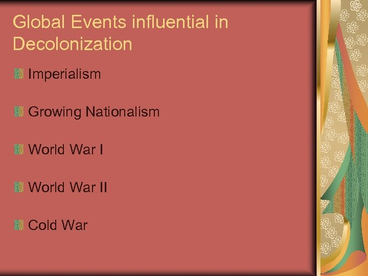 Global Events influential in Decolonization Imperialism Growing Nationalism World War II Cold War