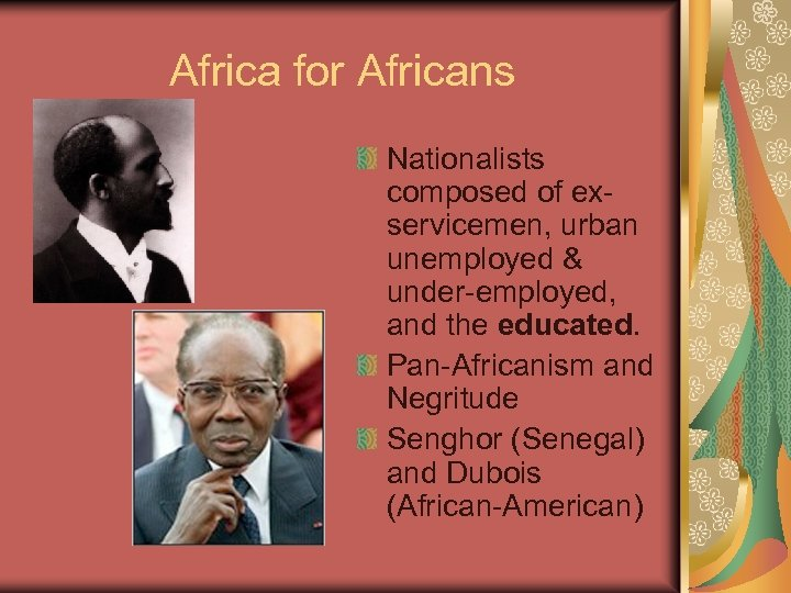 Africa for Africans Nationalists composed of exservicemen, urban unemployed & under-employed, and the educated.