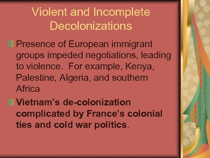 Violent and Incomplete Decolonizations Presence of European immigrant groups impeded negotiations, leading to violence.