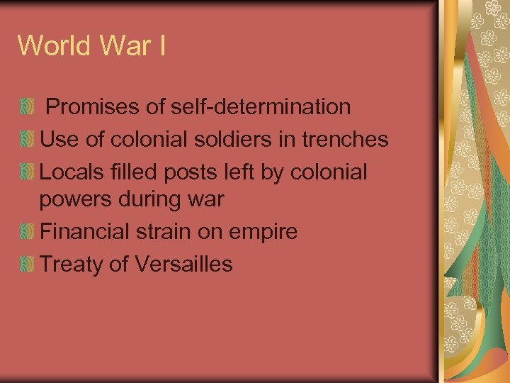 World War I Promises of self-determination Use of colonial soldiers in trenches Locals filled