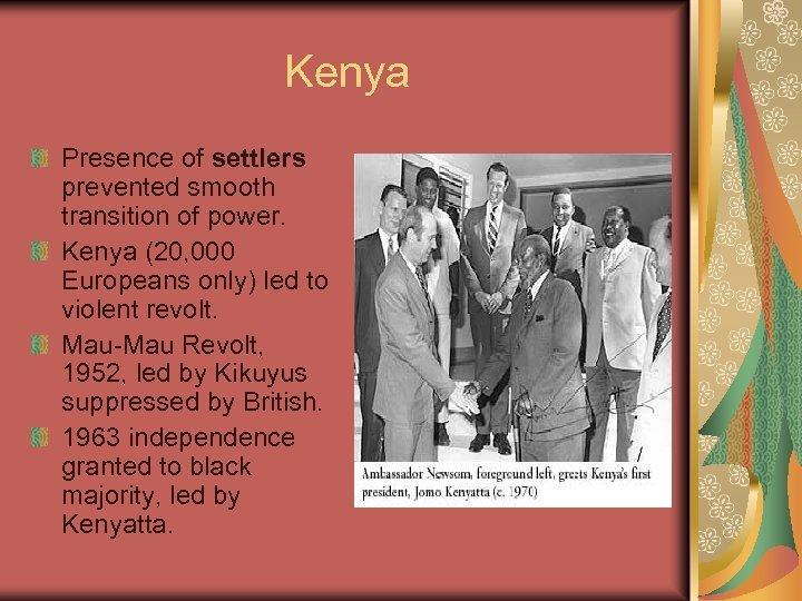 Kenya Presence of settlers prevented smooth transition of power. Kenya (20, 000 Europeans only)