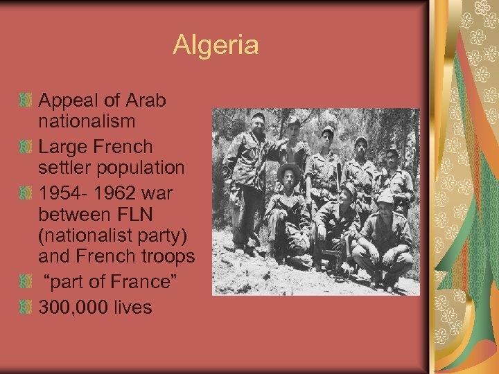 Algeria Appeal of Arab nationalism Large French settler population 1954 - 1962 war between