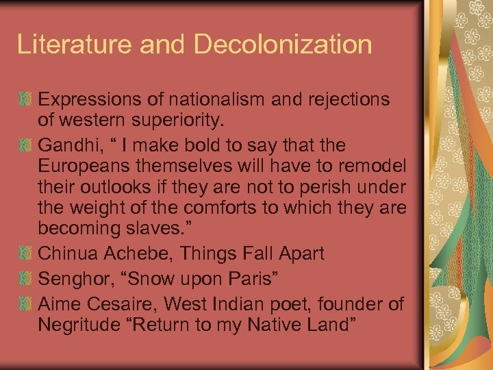 """Literature and Decolonization Expressions of nationalism and rejections of western superiority. Gandhi, """" I"""