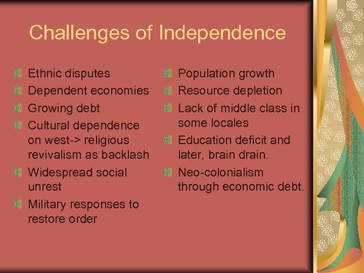 Challenges of Independence Ethnic disputes Dependent economies Growing debt Cultural dependence on west-> religious