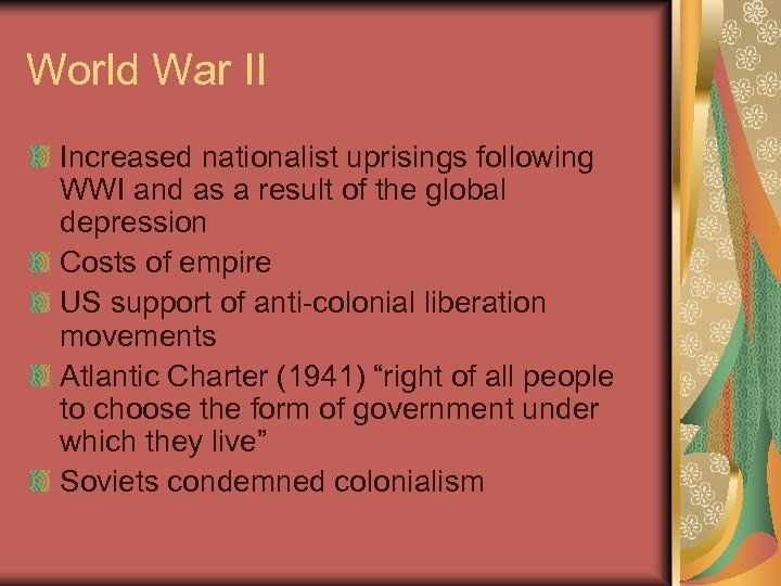 World War II Increased nationalist uprisings following WWI and as a result of the