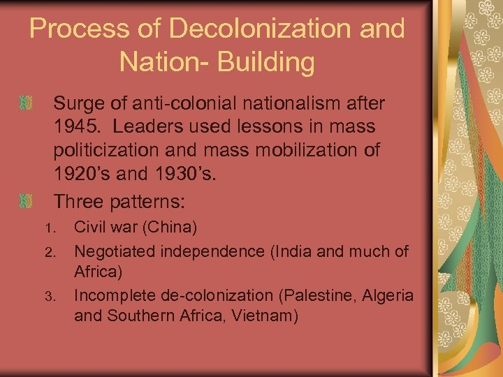 Process of Decolonization and Nation- Building Surge of anti-colonial nationalism after 1945. Leaders used