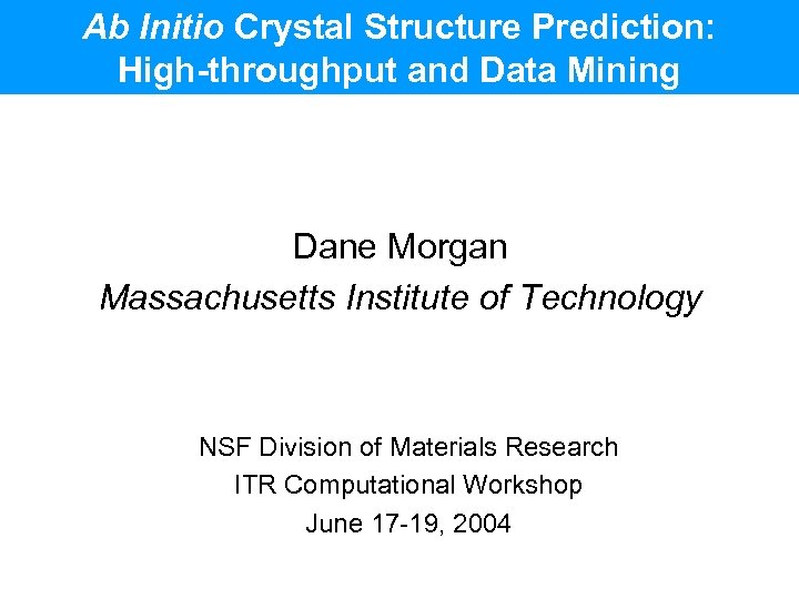 Ab Initio Crystal Structure Prediction: High-throughput and Data Mining Dane Morgan Massachusetts Institute of