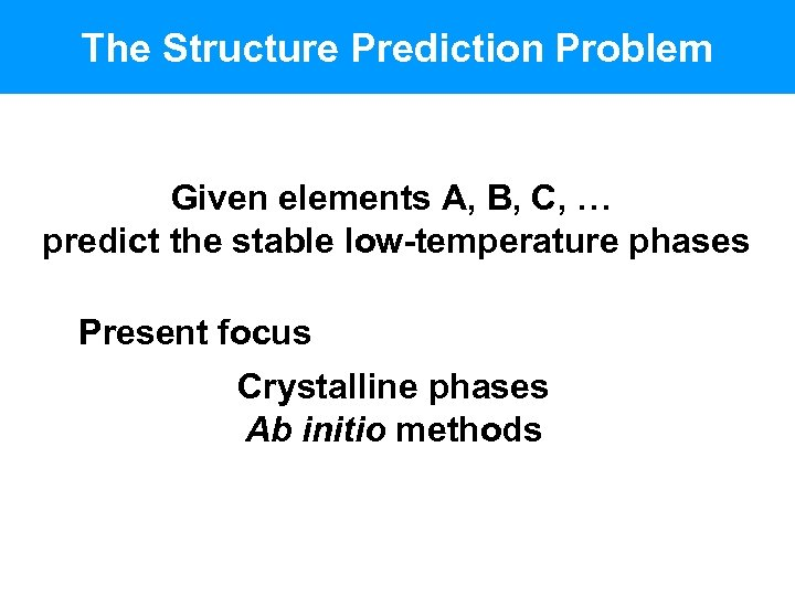 The Structure Prediction Problem Given elements A, B, C, … predict the stable low-temperature