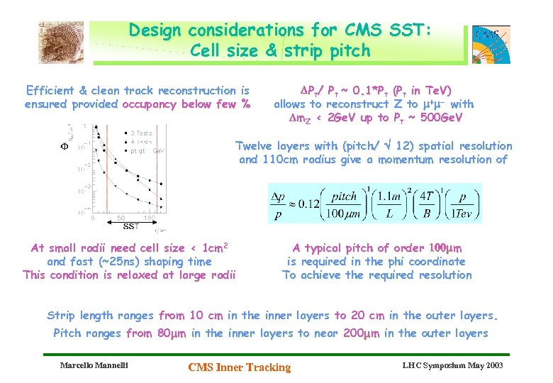 Design considerations for CMS SST: Cell size & strip pitch Efficient & clean track