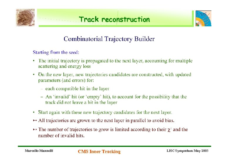 Track reconstruction Marcello Mannelli CMS Inner Tracking LHC Symposium May 2003