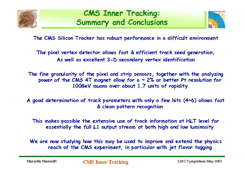 CMS Inner Tracking: Summary and Conclusions The CMS Silicon Tracker has robust performance in