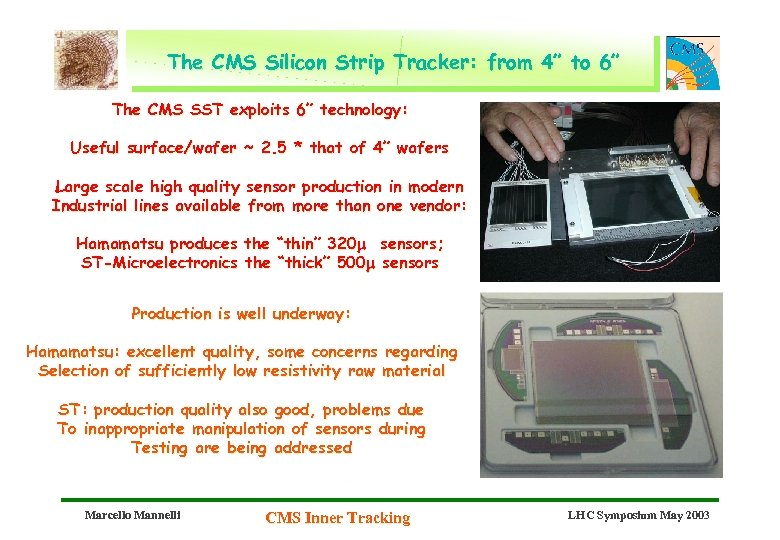 """The CMS Silicon Strip Tracker: from 4"""" to 6"""" The CMS SST exploits 6"""""""