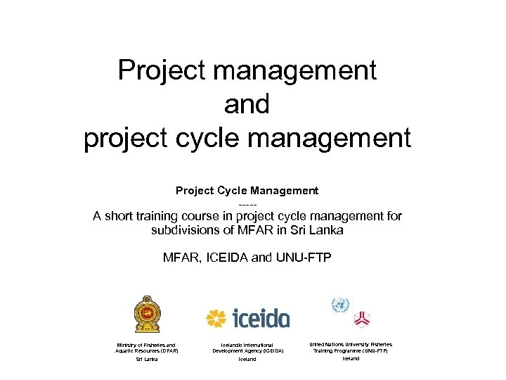 Project management and project cycle management Project Cycle Management ----- A short training course