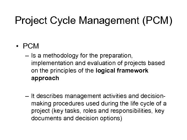 Project Cycle Management (PCM) • PCM – Is a methodology for the preparation, implementation