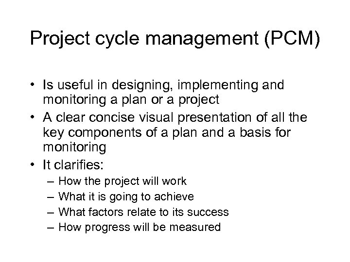 Project cycle management (PCM) • Is useful in designing, implementing and monitoring a plan