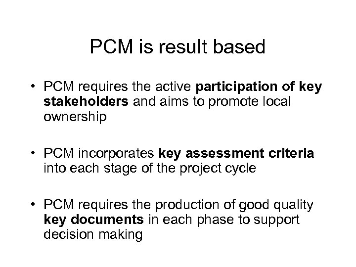 PCM is result based • PCM requires the active participation of key stakeholders and