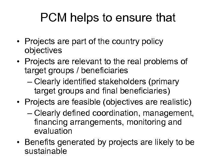 PCM helps to ensure that • Projects are part of the country policy objectives