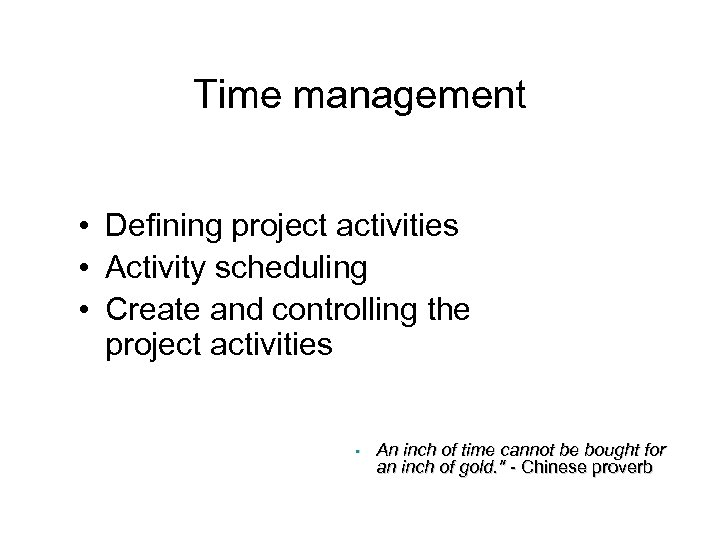 Time management • Defining project activities • Activity scheduling • Create and controlling the