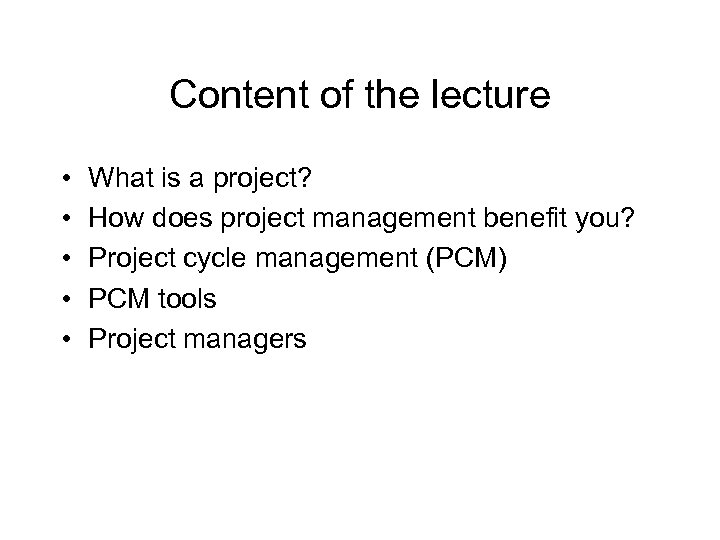 Content of the lecture • • • What is a project? How does project