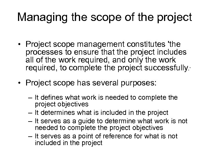 Managing the scope of the project • Project scope management constitutes 'the processes to