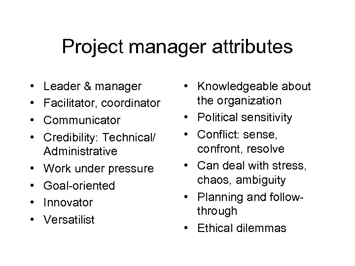 Project manager attributes • • Leader & manager Facilitator, coordinator Communicator Credibility: Technical/ Administrative