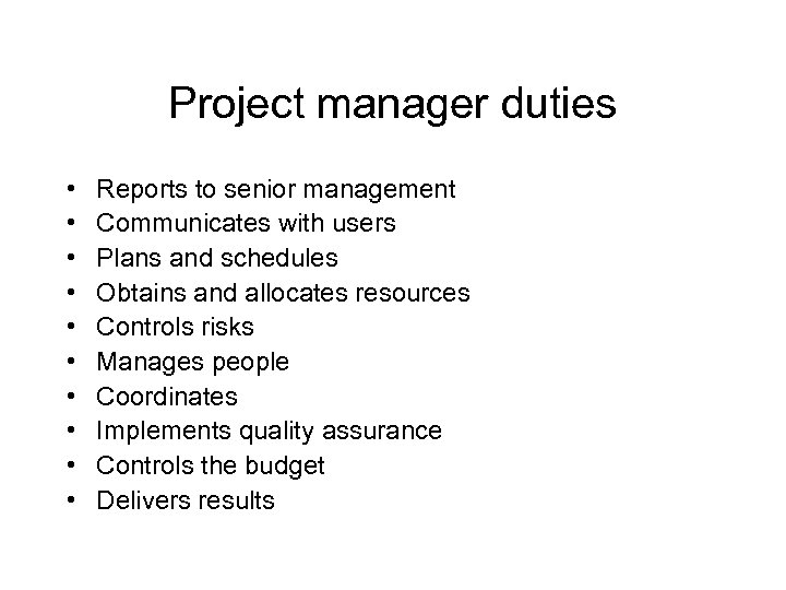 Project manager duties • • • Reports to senior management Communicates with users Plans