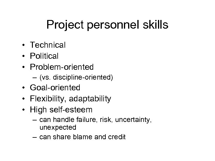 Project personnel skills • Technical • Political • Problem-oriented – (vs. discipline-oriented) • Goal-oriented