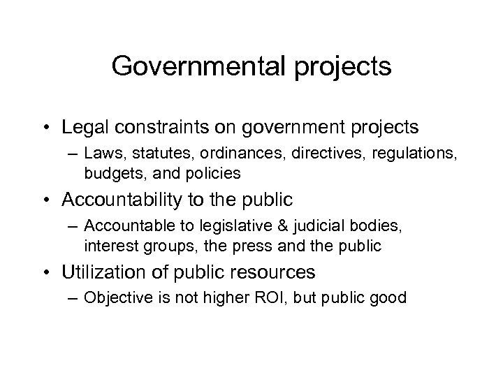 Governmental projects • Legal constraints on government projects – Laws, statutes, ordinances, directives, regulations,