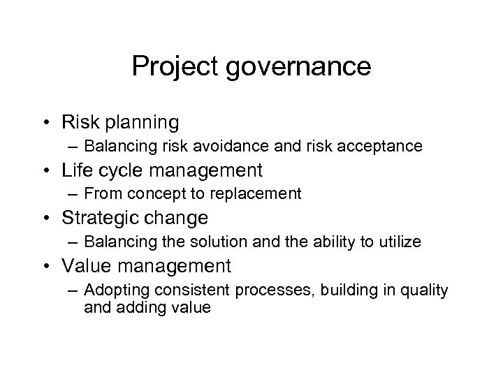 Project governance • Risk planning – Balancing risk avoidance and risk acceptance • Life